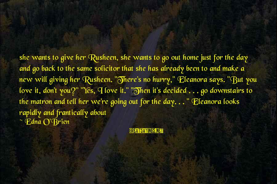 Eleanora Sayings By Edna O'Brien: she wants to give her Rusheen, she wants to go out home just for the