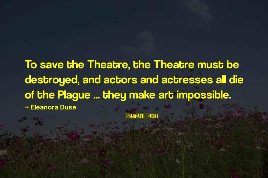 Eleanora Sayings By Eleanora Duse: To save the Theatre, the Theatre must be destroyed, and actors and actresses all die