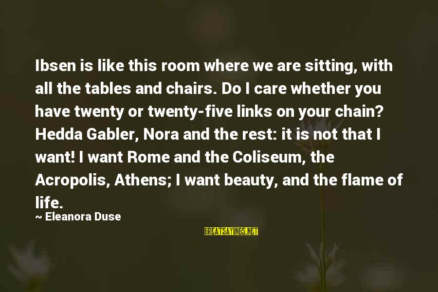 Eleanora Sayings By Eleanora Duse: Ibsen is like this room where we are sitting, with all the tables and chairs.
