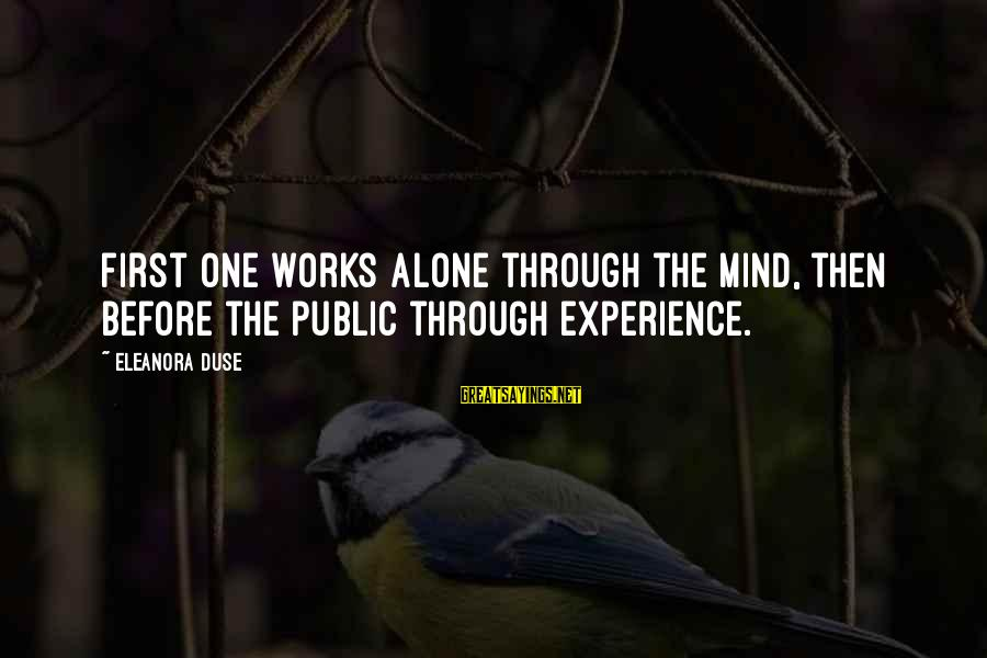 Eleanora Sayings By Eleanora Duse: First one works alone through the mind, then before the public through experience.