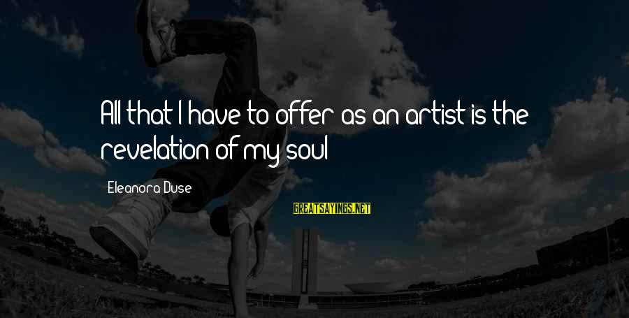 Eleanora Sayings By Eleanora Duse: All that I have to offer as an artist is the revelation of my soul