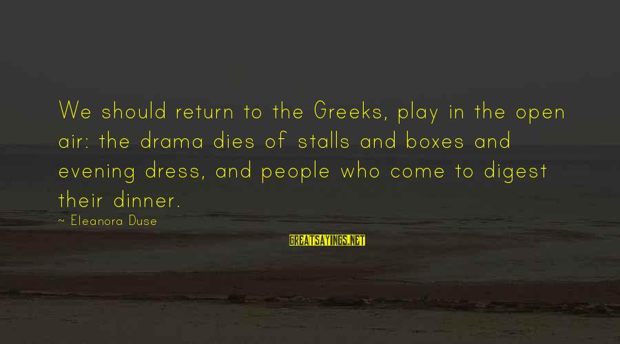 Eleanora Sayings By Eleanora Duse: We should return to the Greeks, play in the open air: the drama dies of