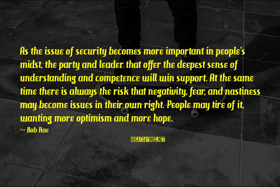 Elections Politics Sayings By Bob Rae: As the issue of security becomes more important in people's midst, the party and leader