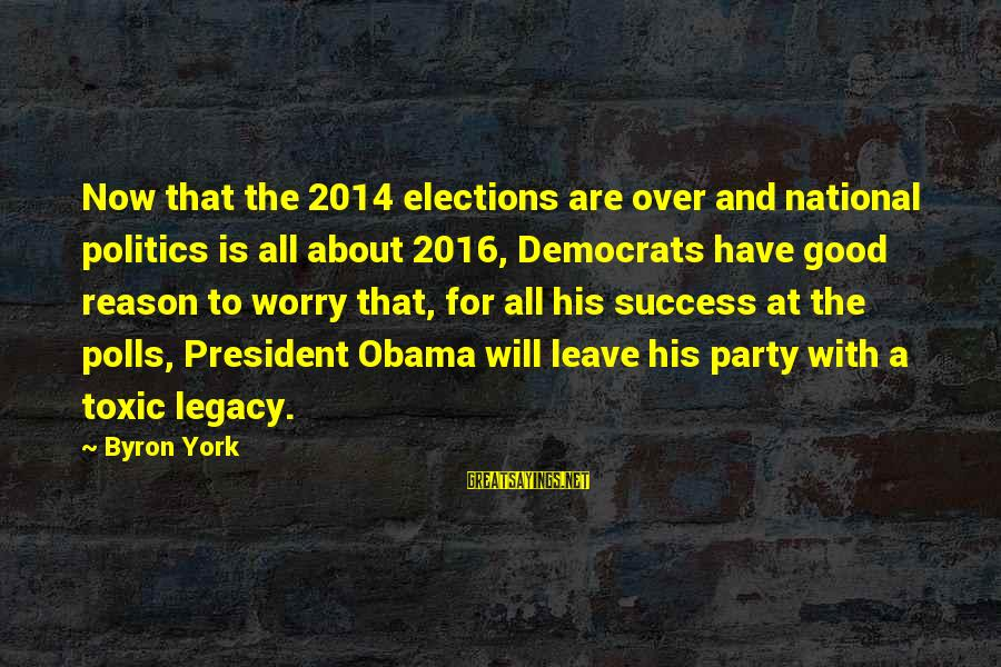 Elections Politics Sayings By Byron York: Now that the 2014 elections are over and national politics is all about 2016, Democrats