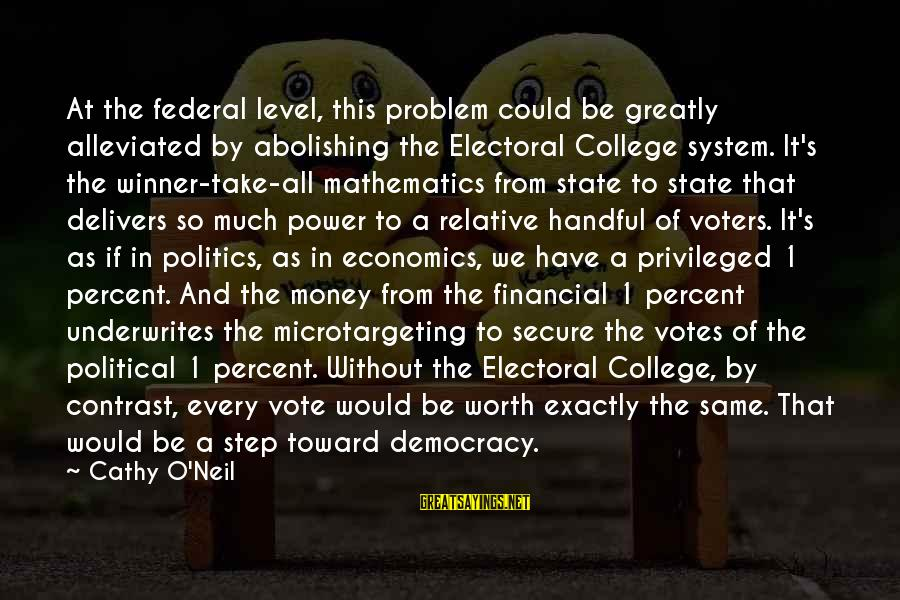 Elections Politics Sayings By Cathy O'Neil: At the federal level, this problem could be greatly alleviated by abolishing the Electoral College