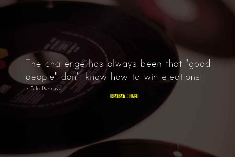 """Elections Politics Sayings By Fela Durotoye: The challenge has always been that """"good people"""" don't know how to win elections"""