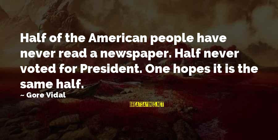 Elections Politics Sayings By Gore Vidal: Half of the American people have never read a newspaper. Half never voted for President.