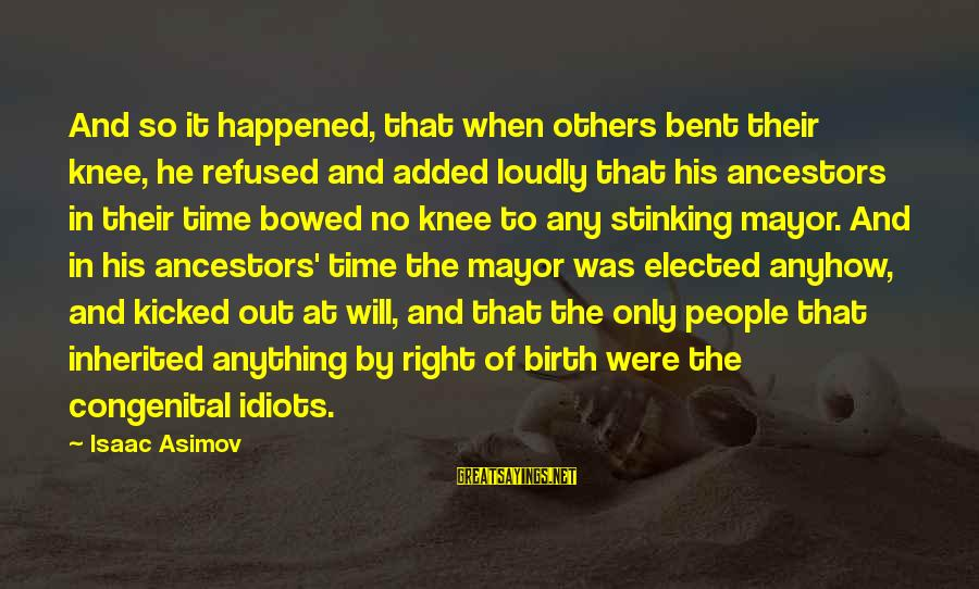 Elections Politics Sayings By Isaac Asimov: And so it happened, that when others bent their knee, he refused and added loudly