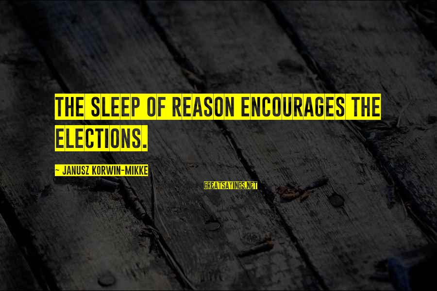 Elections Politics Sayings By Janusz Korwin-Mikke: The sleep of reason encourages the elections.