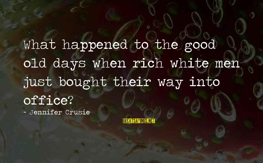 Elections Politics Sayings By Jennifer Crusie: What happened to the good old days when rich white men just bought their way