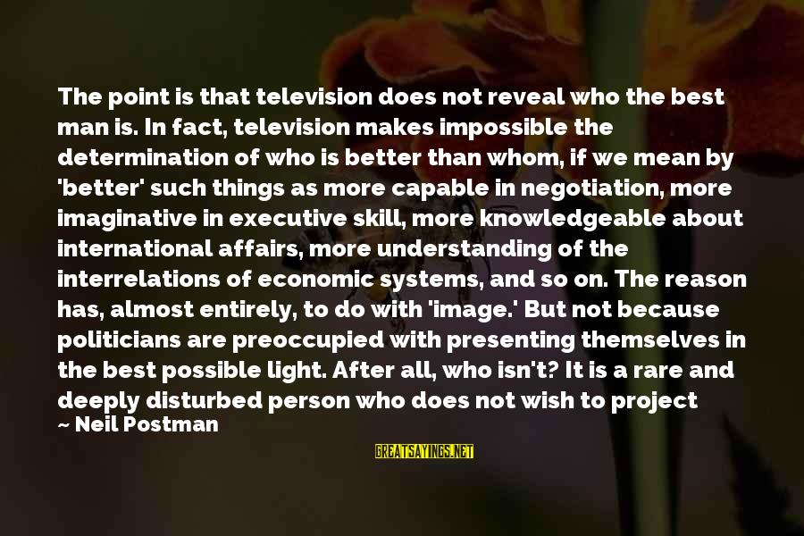 Elections Politics Sayings By Neil Postman: The point is that television does not reveal who the best man is. In fact,