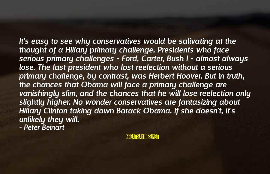 Elections Politics Sayings By Peter Beinart: It's easy to see why conservatives would be salivating at the thought of a Hillary