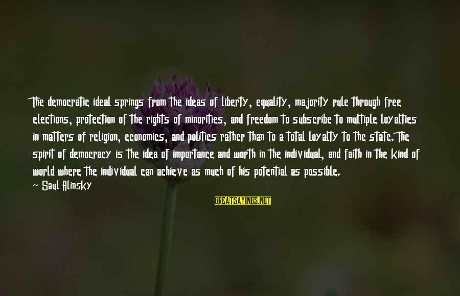 Elections Politics Sayings By Saul Alinsky: The democratic ideal springs from the ideas of liberty, equality, majority rule through free elections,