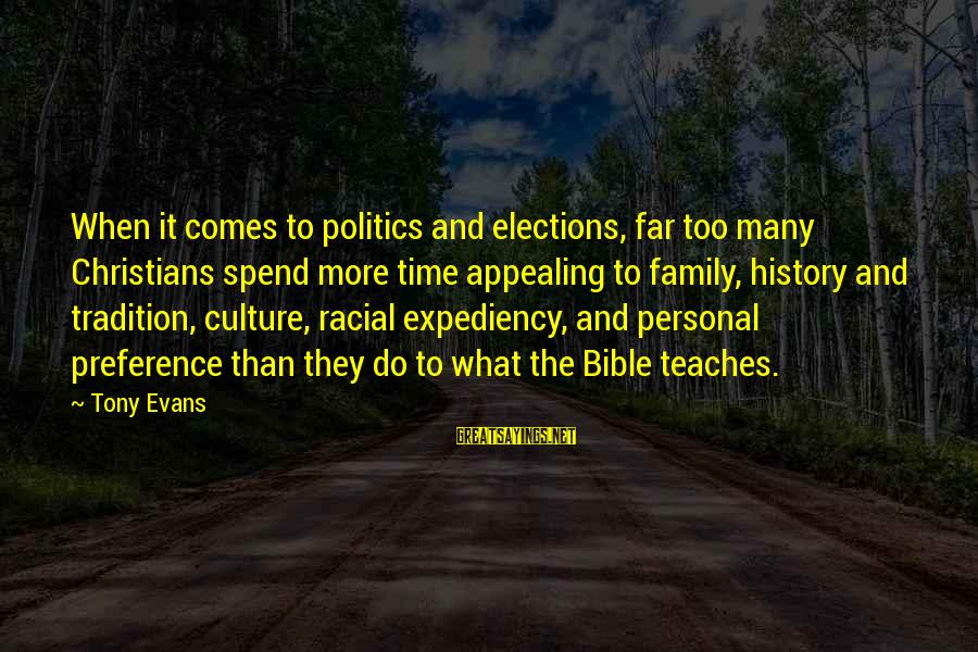 Elections Politics Sayings By Tony Evans: When it comes to politics and elections, far too many Christians spend more time appealing