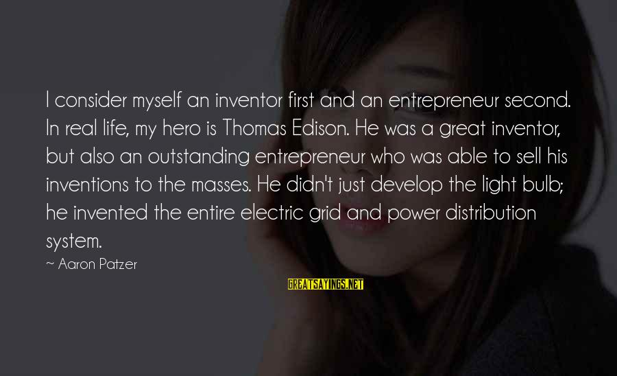 Electric Power Sayings By Aaron Patzer: I consider myself an inventor first and an entrepreneur second. In real life, my hero
