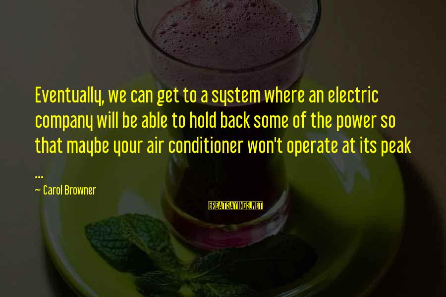 Electric Power Sayings By Carol Browner: Eventually, we can get to a system where an electric company will be able to