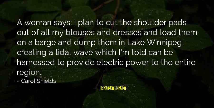 Electric Power Sayings By Carol Shields: A woman says: I plan to cut the shoulder pads out of all my blouses
