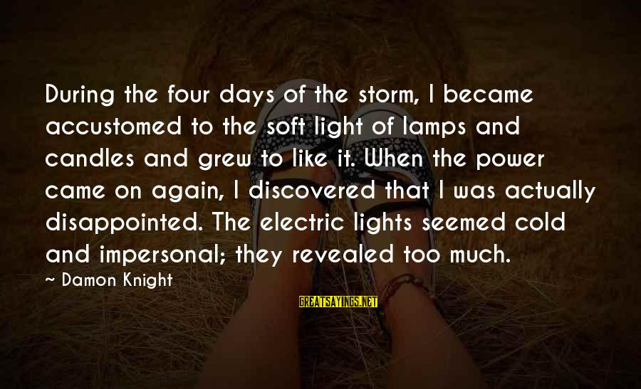 Electric Power Sayings By Damon Knight: During the four days of the storm, I became accustomed to the soft light of