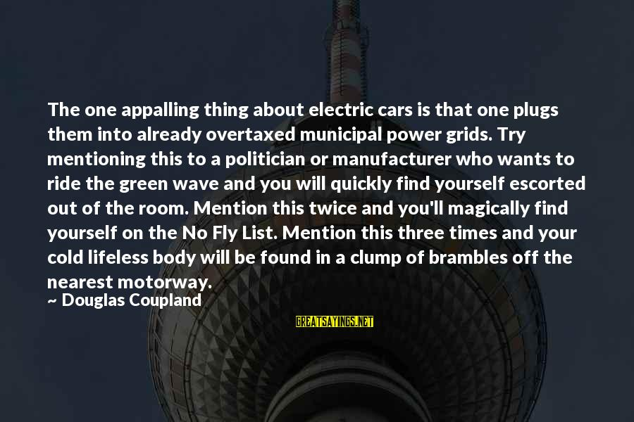 Electric Power Sayings By Douglas Coupland: The one appalling thing about electric cars is that one plugs them into already overtaxed