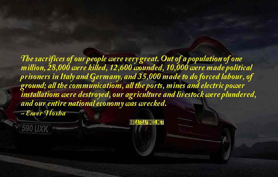 Electric Power Sayings By Enver Hoxha: The sacrifices of our people were very great. Out of a population of one million,