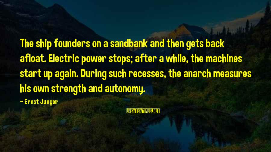 Electric Power Sayings By Ernst Junger: The ship founders on a sandbank and then gets back afloat. Electric power stops; after