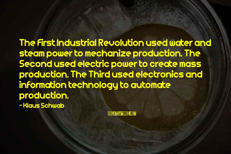 Electric Power Sayings By Klaus Schwab: The First Industrial Revolution used water and steam power to mechanize production. The Second used