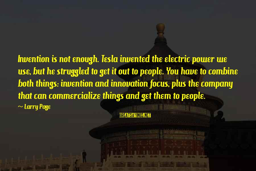 Electric Power Sayings By Larry Page: Invention is not enough. Tesla invented the electric power we use, but he struggled to