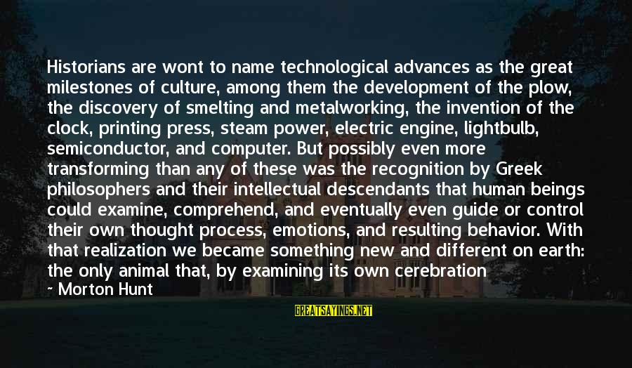 Electric Power Sayings By Morton Hunt: Historians are wont to name technological advances as the great milestones of culture, among them