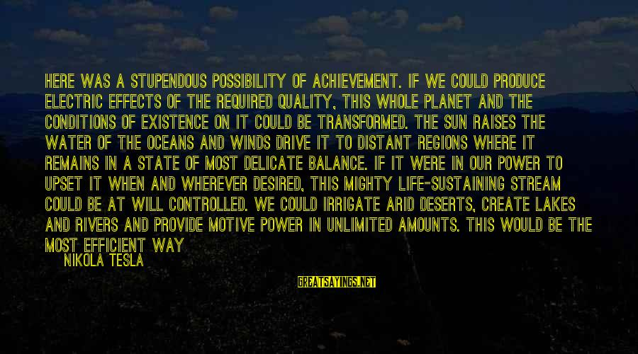 Electric Power Sayings By Nikola Tesla: Here was a stupendous possibility of achievement. If we could produce electric effects of the
