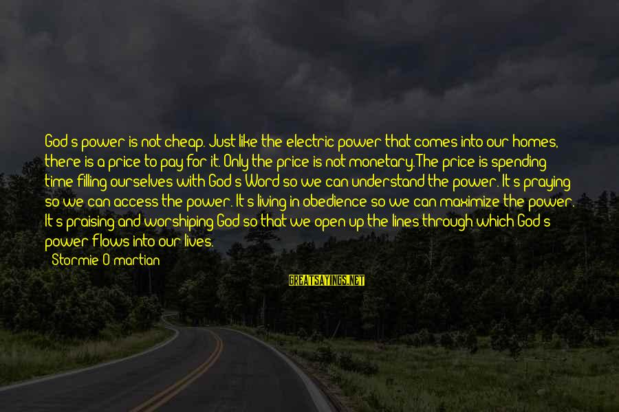 Electric Power Sayings By Stormie O'martian: God's power is not cheap. Just like the electric power that comes into our homes,