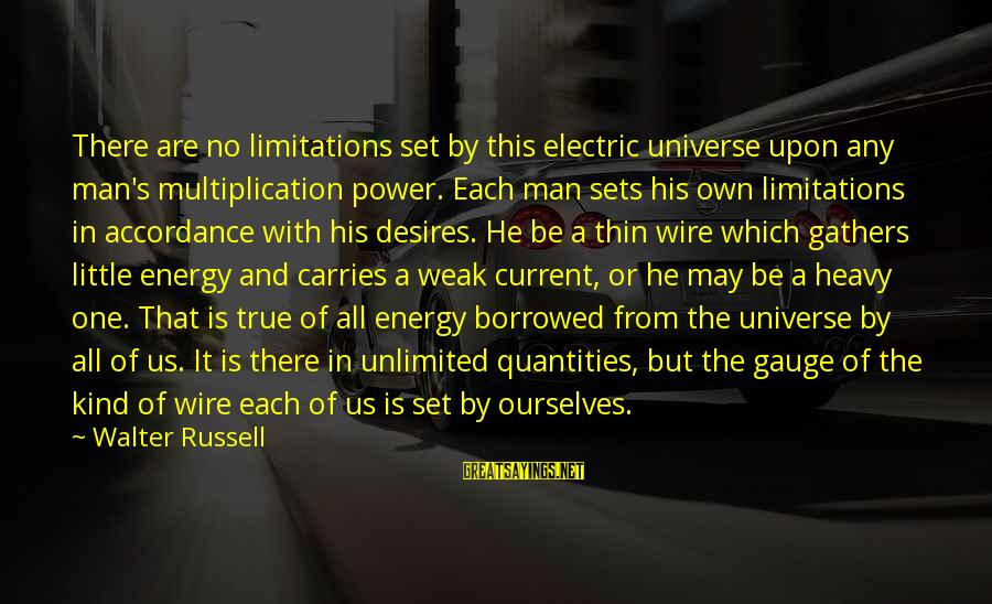 Electric Power Sayings By Walter Russell: There are no limitations set by this electric universe upon any man's multiplication power. Each