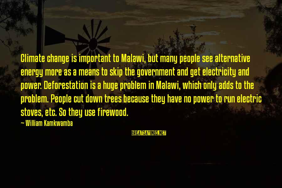 Electric Power Sayings By William Kamkwamba: Climate change is important to Malawi, but many people see alternative energy more as a