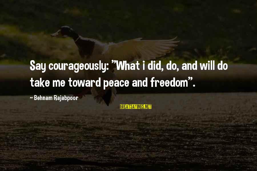 "Electrical And Electronics Sayings By Behnam Rajabpoor: Say courageously: ""What i did, do, and will do take me toward peace and freedom""."