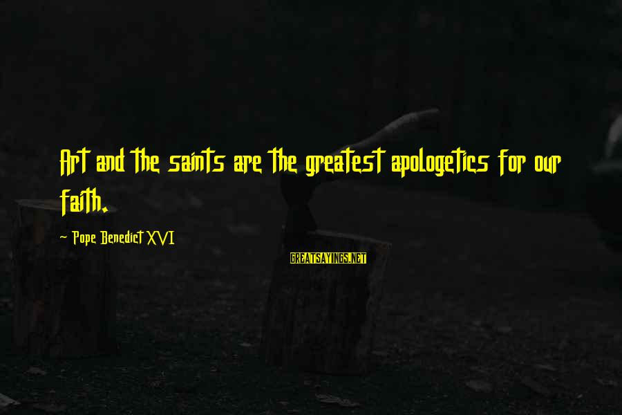 Electrical And Electronics Sayings By Pope Benedict XVI: Art and the saints are the greatest apologetics for our faith.