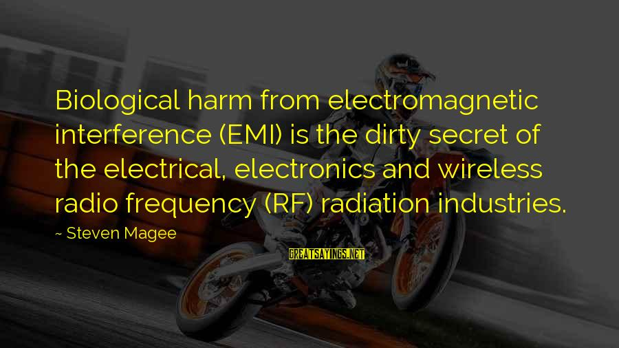 Electrical And Electronics Sayings By Steven Magee: Biological harm from electromagnetic interference (EMI) is the dirty secret of the electrical, electronics and