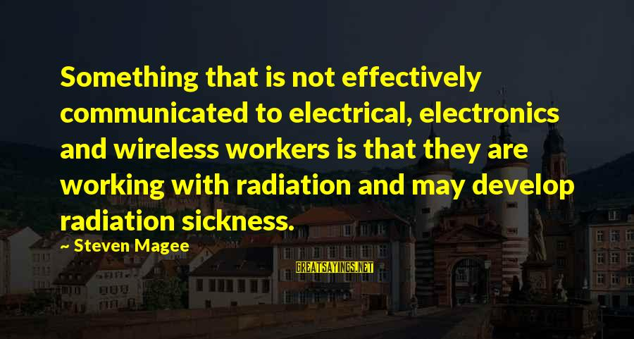 Electrical And Electronics Sayings By Steven Magee: Something that is not effectively communicated to electrical, electronics and wireless workers is that they