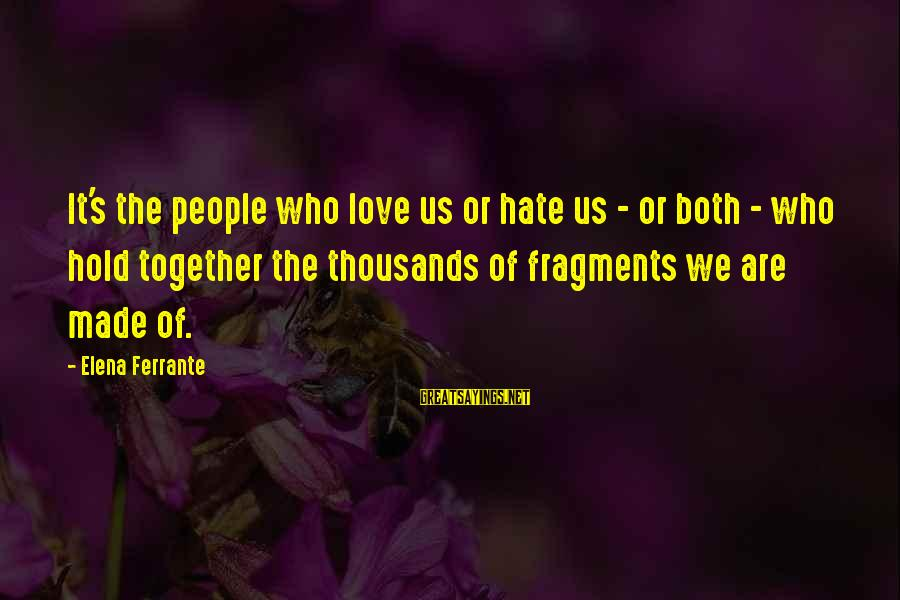 Elena Love Sayings By Elena Ferrante: It's the people who love us or hate us - or both - who hold