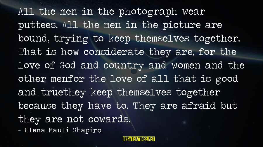 Elena Love Sayings By Elena Mauli Shapiro: All the men in the photograph wear puttees. All the men in the picture are