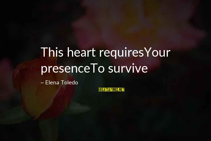 Elena Love Sayings By Elena Toledo: This heart requiresYour presenceTo survive