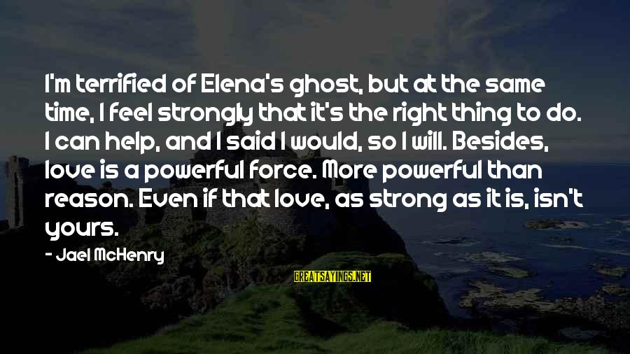 Elena Love Sayings By Jael McHenry: I'm terrified of Elena's ghost, but at the same time, I feel strongly that it's