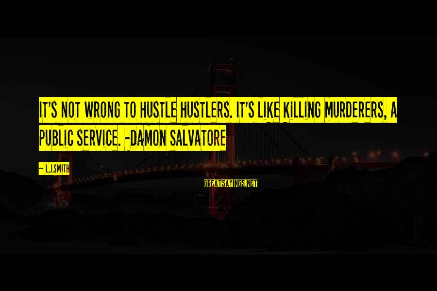 Elena Love Sayings By L.J.Smith: It's not wrong to hustle hustlers. It's like killing murderers, a public service. -Damon Salvatore