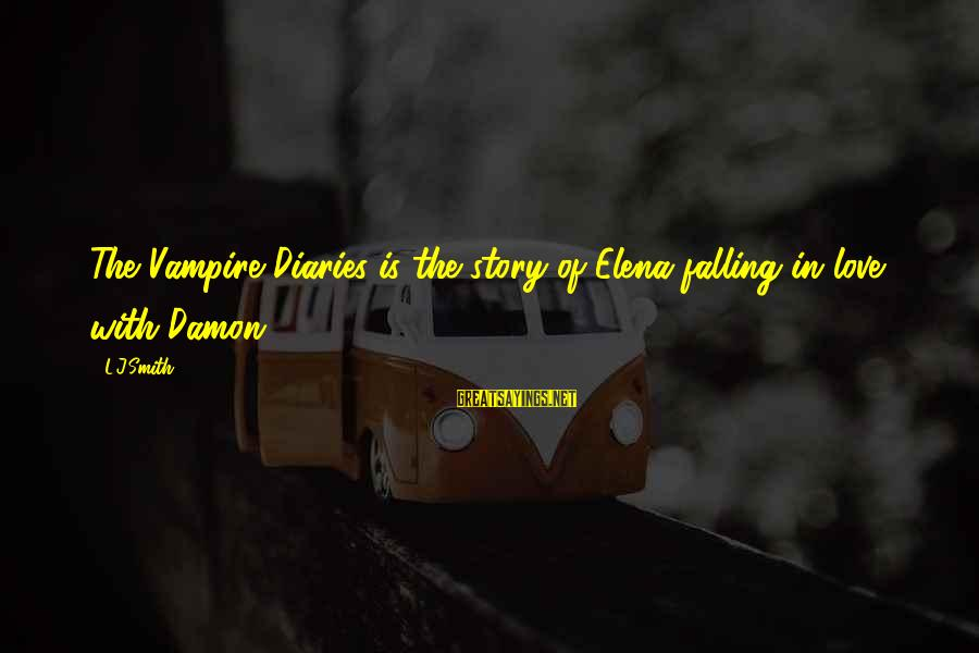 Elena Love Sayings By L.J.Smith: The Vampire Diaries is the story of Elena falling in love with Damon.