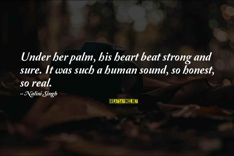 Elena Love Sayings By Nalini Singh: Under her palm, his heart beat strong and sure. It was such a human sound,