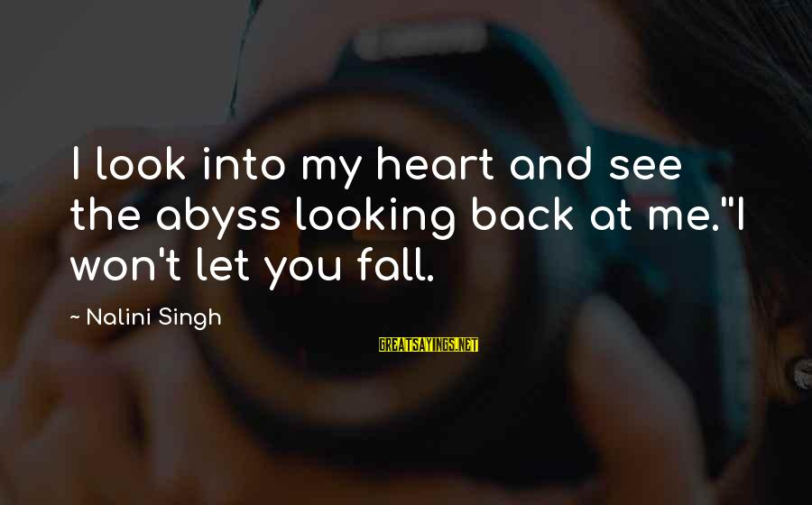 Elena Love Sayings By Nalini Singh: I look into my heart and see the abyss looking back at me.''I won't let