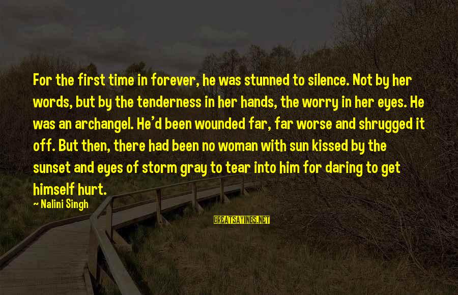 Elena Love Sayings By Nalini Singh: For the first time in forever, he was stunned to silence. Not by her words,