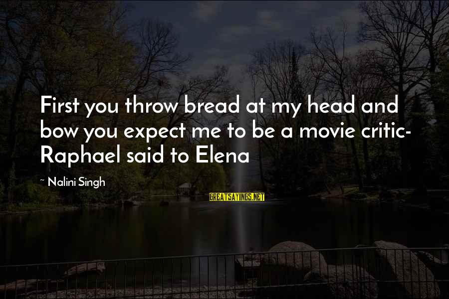 Elena Love Sayings By Nalini Singh: First you throw bread at my head and bow you expect me to be a