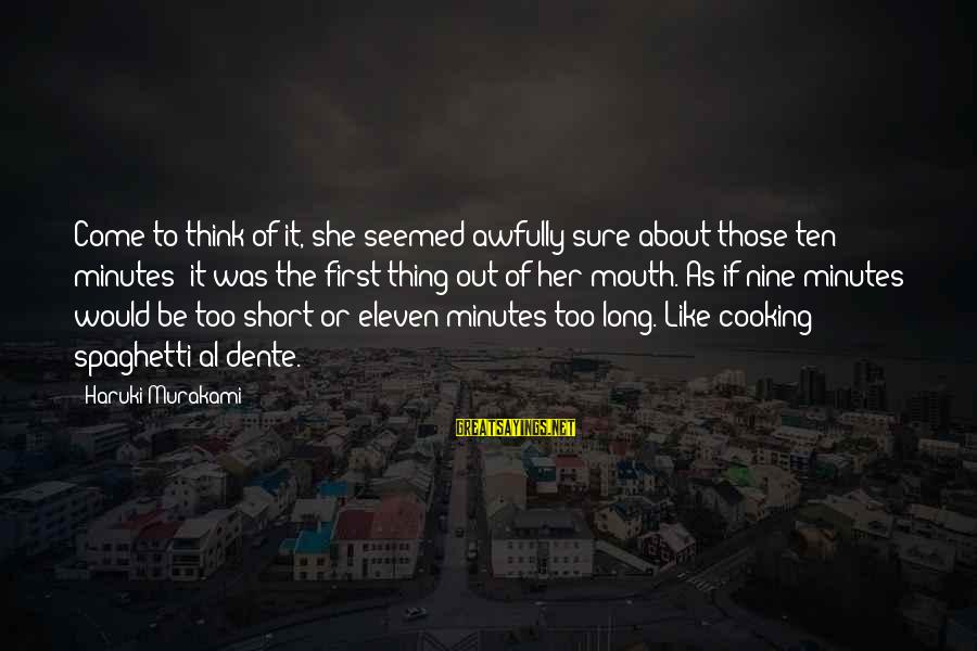 Eleven Minutes Sayings By Haruki Murakami: Come to think of it, she seemed awfully sure about those ten minutes: it was