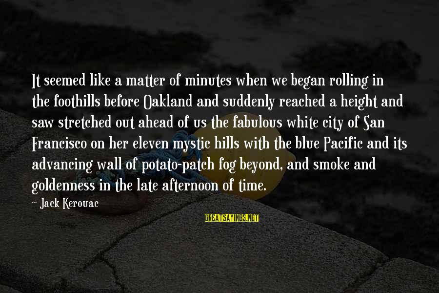 Eleven Minutes Sayings By Jack Kerouac: It seemed like a matter of minutes when we began rolling in the foothills before