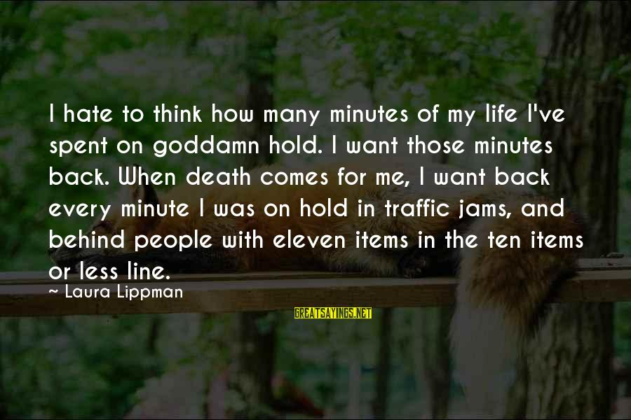 Eleven Minutes Sayings By Laura Lippman: I hate to think how many minutes of my life I've spent on goddamn hold.