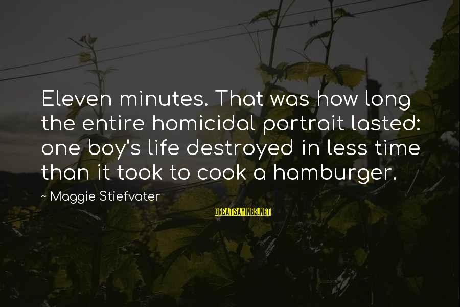 Eleven Minutes Sayings By Maggie Stiefvater: Eleven minutes. That was how long the entire homicidal portrait lasted: one boy's life destroyed